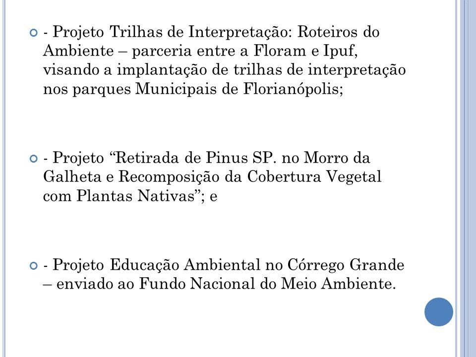 - Projeto Trilhas de Interpretação: Roteiros do Ambiente – parceria entre a Floram e Ipuf, visando a implantação de trilhas de interpretação nos parqu