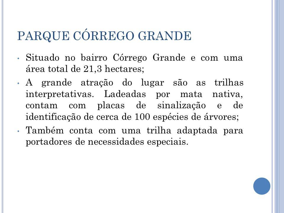 PARQUE CÓRREGO GRANDE Situado no bairro Córrego Grande e com uma área total de 21,3 hectares; A grande atração do lugar são as trilhas interpretativas