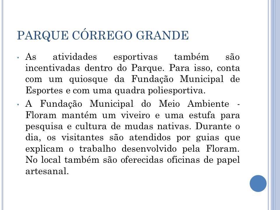 PARQUE CÓRREGO GRANDE As atividades esportivas também são incentivadas dentro do Parque. Para isso, conta com um quiosque da Fundação Municipal de Esp