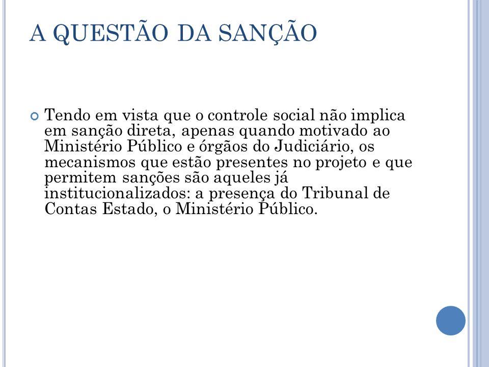 A QUESTÃO DA SANÇÃO Tendo em vista que o controle social não implica em sanção direta, apenas quando motivado ao Ministério Público e órgãos do Judici