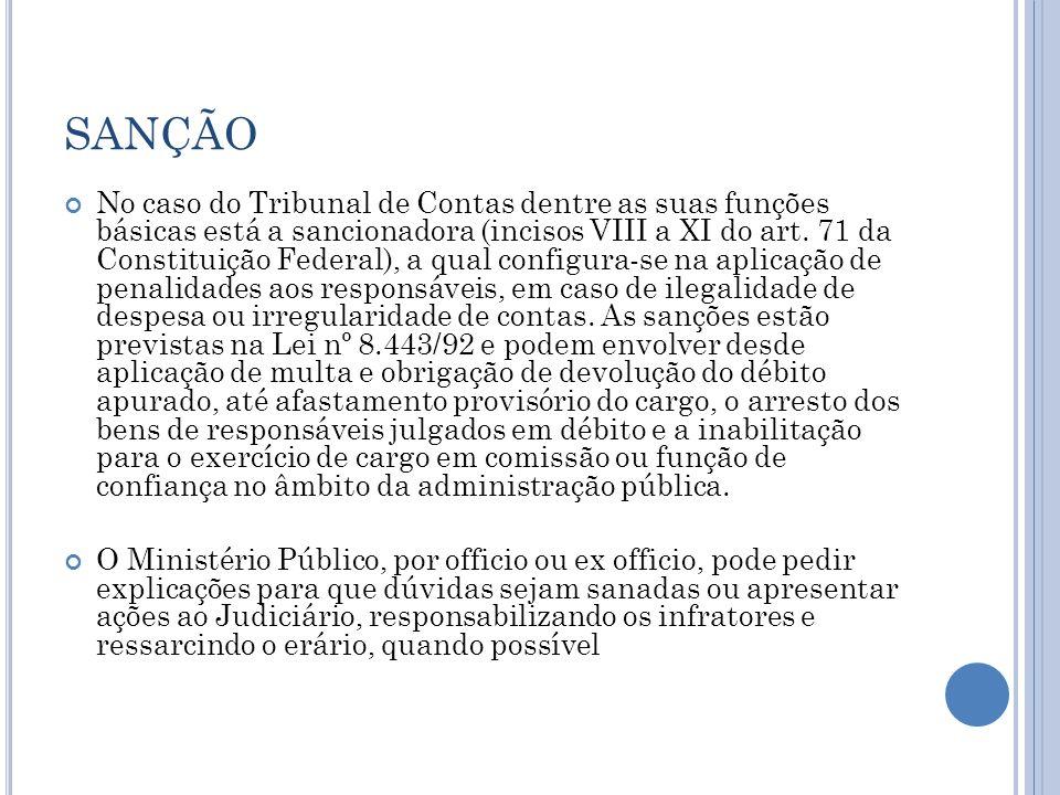 SANÇÃO No caso do Tribunal de Contas dentre as suas funções básicas está a sancionadora (incisos VIII a XI do art. 71 da Constituição Federal), a qual