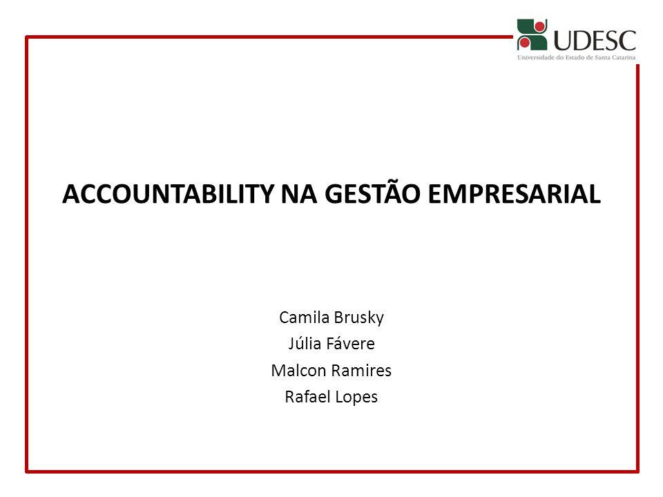 ACCOUNTABILITY NA GESTÃO EMPRESARIAL Camila Brusky Júlia Fávere Malcon Ramires Rafael Lopes
