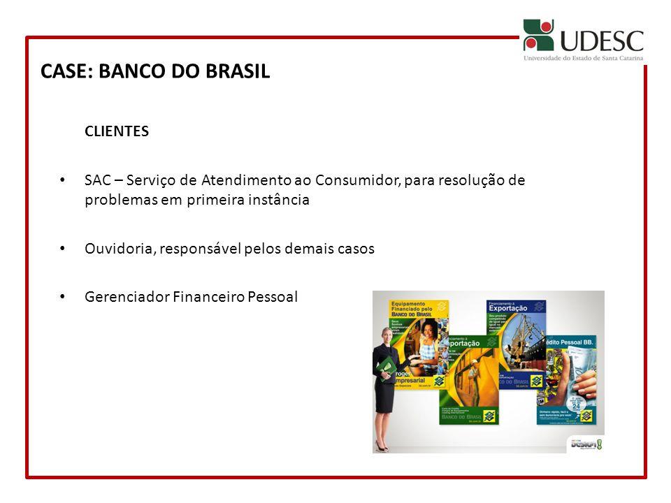 CASE: BANCO DO BRASIL CLIENTES SAC – Serviço de Atendimento ao Consumidor, para resolução de problemas em primeira instância Ouvidoria, responsável pe