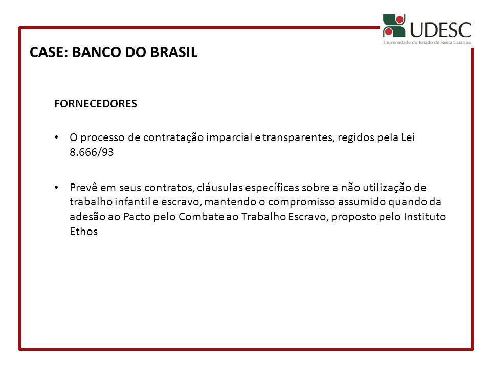 CASE: BANCO DO BRASIL FORNECEDORES O processo de contratação imparcial e transparentes, regidos pela Lei 8.666/93 Prevê em seus contratos, cláusulas e