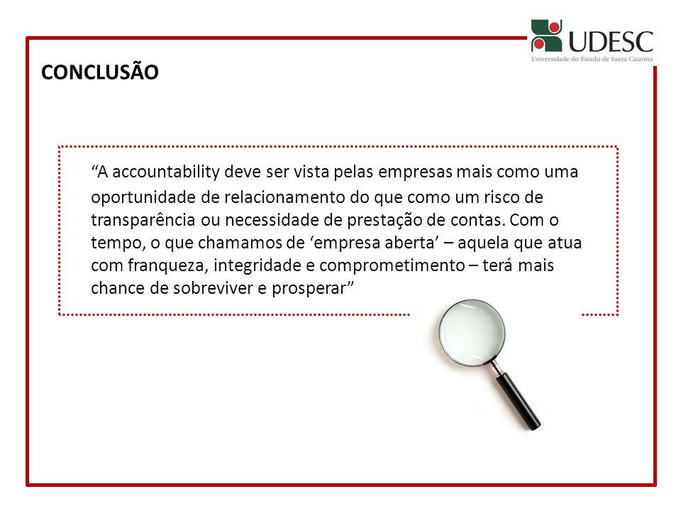 CONCLUSÃO A accountability deve ser vista pelas empresas mais como uma oportunidade de relacionamento do que como um risco de transparência ou necessi