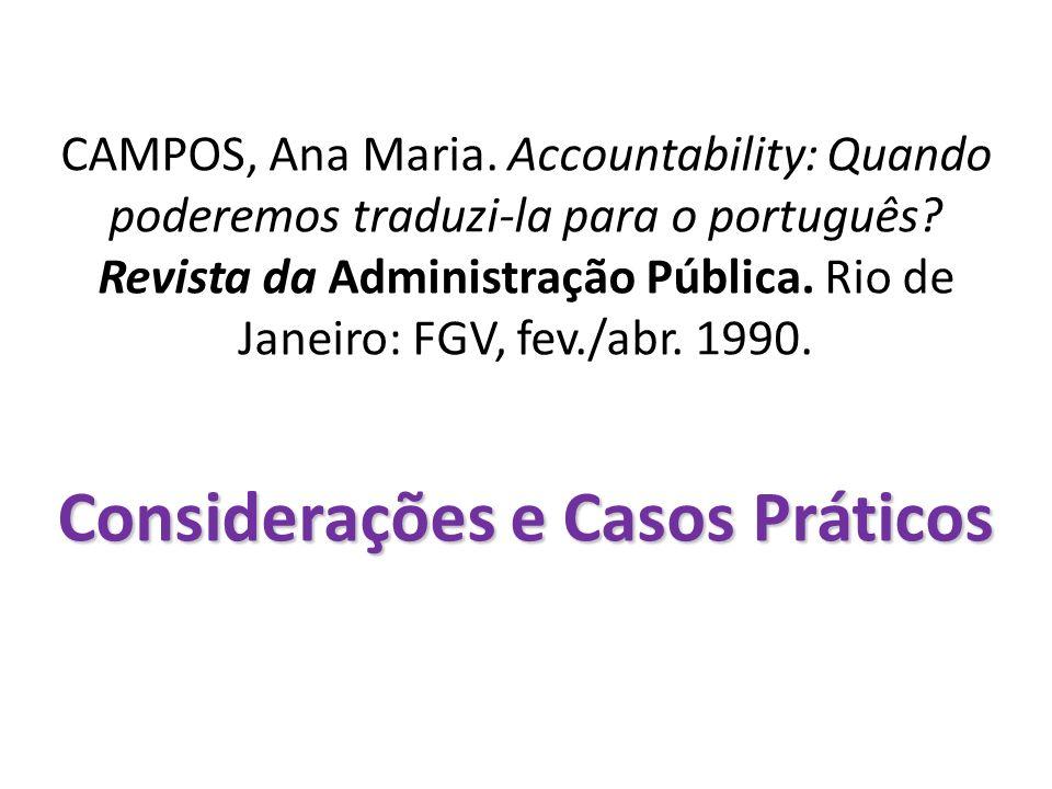 Considerações e Casos Práticos CAMPOS, Ana Maria. Accountability: Quando poderemos traduzi-la para o português? Revista da Administração Pública. Rio