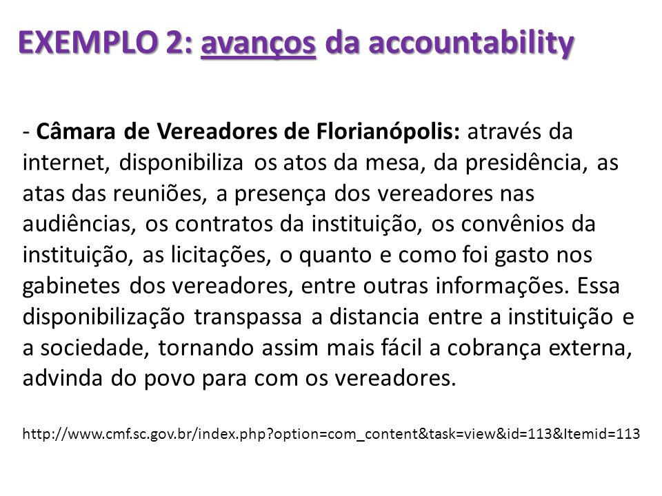 EXEMPLO 2: avanços da accountability - Câmara de Vereadores de Florianópolis: através da internet, disponibiliza os atos da mesa, da presidência, as a