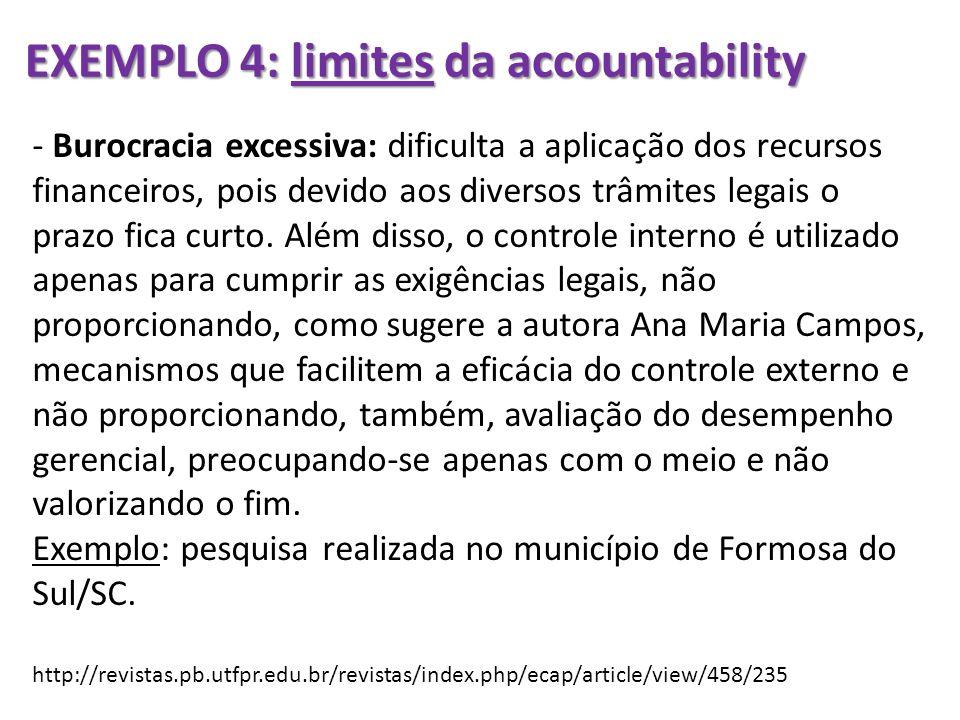 EXEMPLO 4: limites da accountability - Burocracia excessiva: dificulta a aplicação dos recursos financeiros, pois devido aos diversos trâmites legais