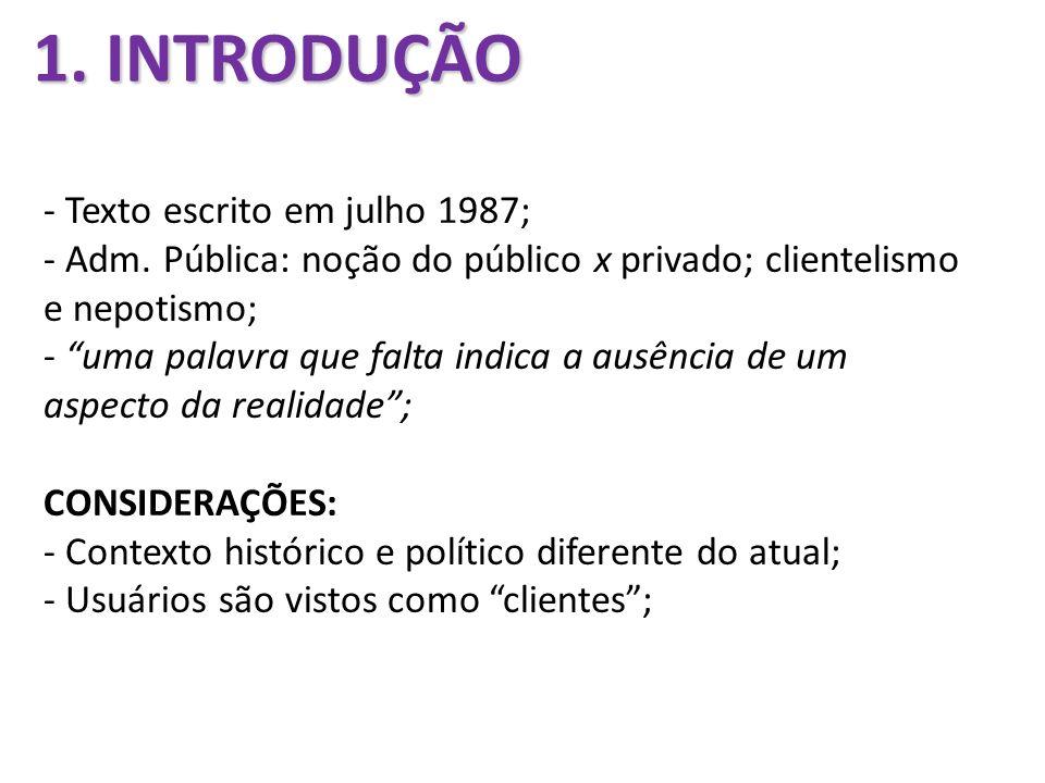 1. INTRODUÇÃO - Texto escrito em julho 1987; - Adm. Pública: noção do público x privado; clientelismo e nepotismo; - uma palavra que falta indica a au