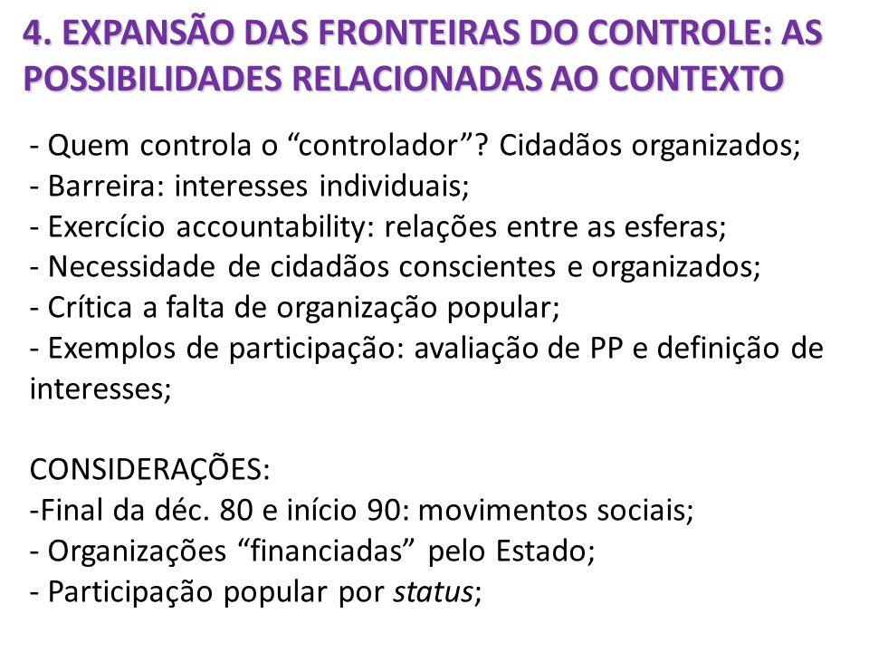 4. EXPANSÃO DAS FRONTEIRAS DO CONTROLE: AS POSSIBILIDADES RELACIONADAS AO CONTEXTO - Quem controla o controlador? Cidadãos organizados; - Barreira: in