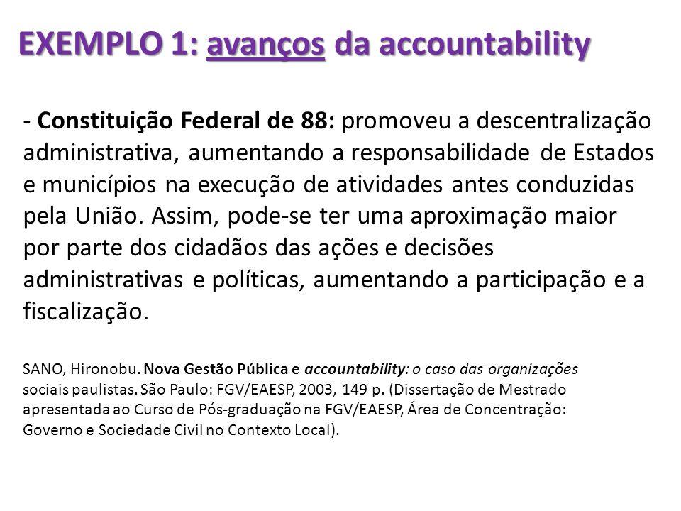 EXEMPLO 1: avanços da accountability - Constituição Federal de 88: promoveu a descentralização administrativa, aumentando a responsabilidade de Estado