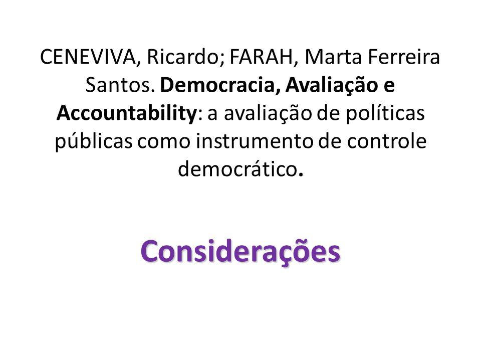 Considerações CENEVIVA, Ricardo; FARAH, Marta Ferreira Santos. Democracia, Avaliação e Accountability: a avaliação de políticas públicas como instrume