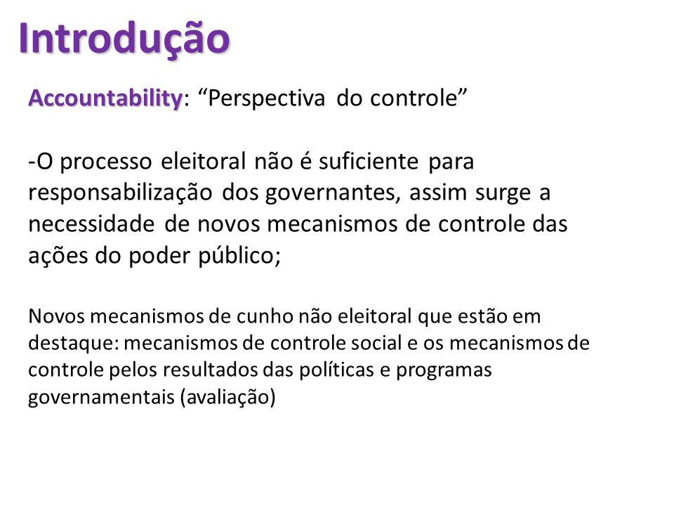 Introdução Accountability Accountability: Perspectiva do controle -O processo eleitoral não é suficiente para responsabilização dos governantes, assim