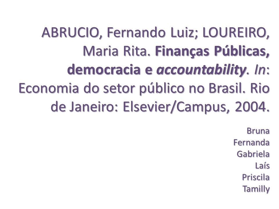 ABRUCIO, Fernando Luiz; LOUREIRO, Maria Rita. Finanças Públicas, democracia e accountability. In: Economia do setor público no Brasil. Rio de Janeiro: