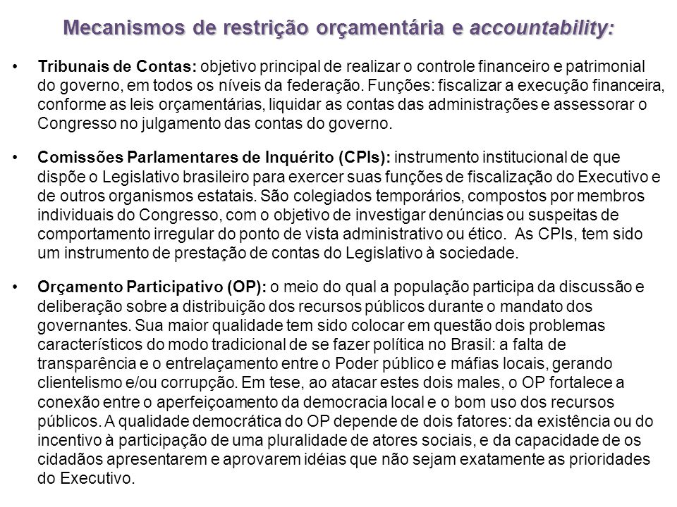 Mecanismos de restrição orçamentária e accountability: Tribunais de Contas: objetivo principal de realizar o controle financeiro e patrimonial do governo, em todos os níveis da federação.