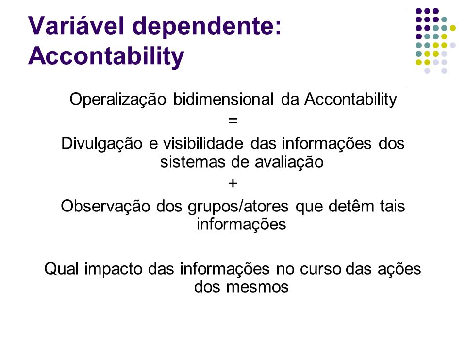 Variável dependente: Accontability Operalização bidimensional da Accontability = Divulgação e visibilidade das informações dos sistemas de avaliação +