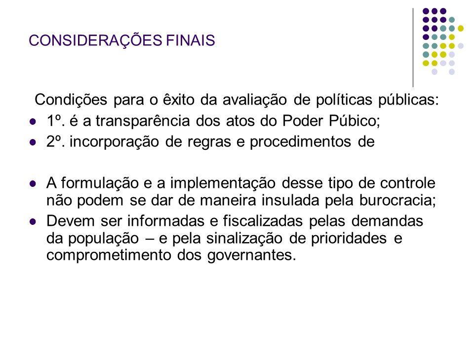 Condições para o êxito da avaliação de políticas públicas: 1º. é a transparência dos atos do Poder Púbico; 2º. incorporação de regras e procedimentos