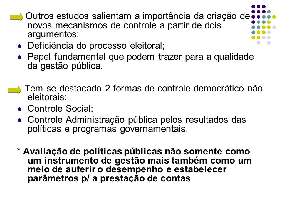 Outros estudos salientam a importância da criação de novos mecanismos de controle a partir de dois argumentos: Deficiência do processo eleitoral; Pape