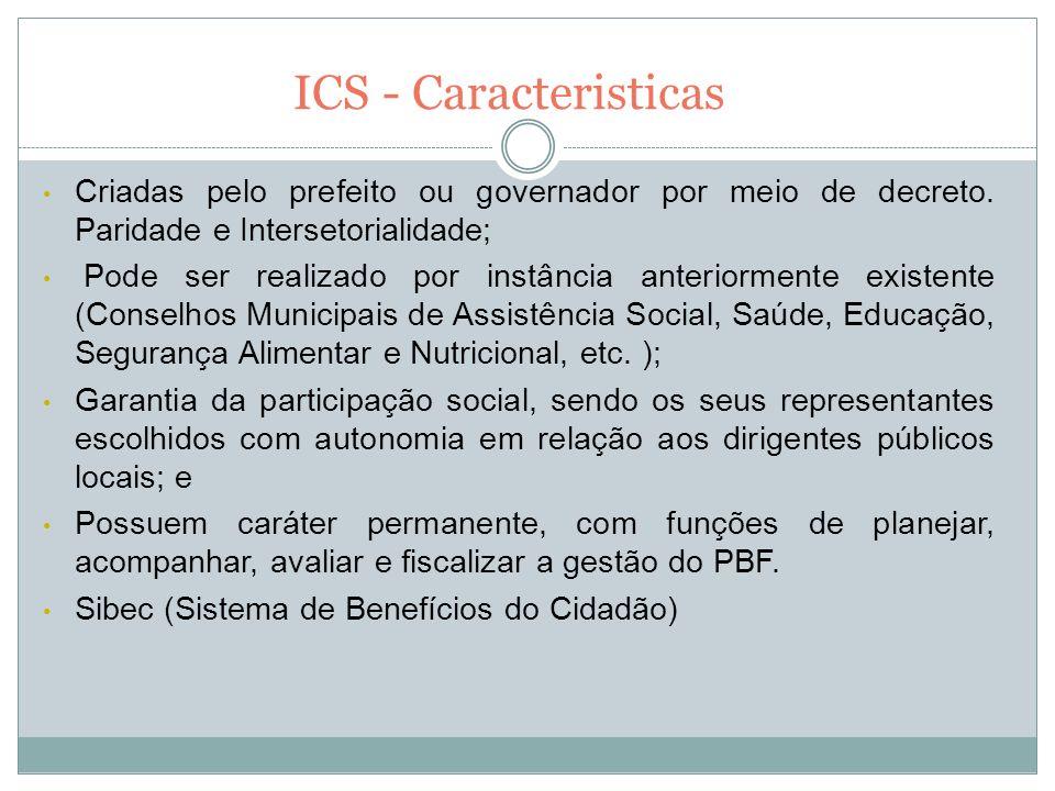 ICS - Caracteristicas Criadas pelo prefeito ou governador por meio de decreto. Paridade e Intersetorialidade; Pode ser realizado por instância anterio
