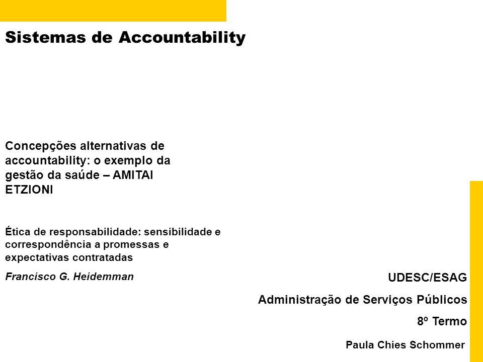 Sistemas de Accountability Paula Chies Schommer UDESC/ESAG Administração de Serviços Públicos 8º Termo Concepções alternativas de accountability: o ex