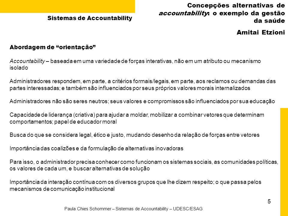 5 Paula Chies Schommer – Sistemas de Accountability – UDESC/ESAG Concepções alternativas de accountability: o exemplo da gestão da saúde Amitai Etzion