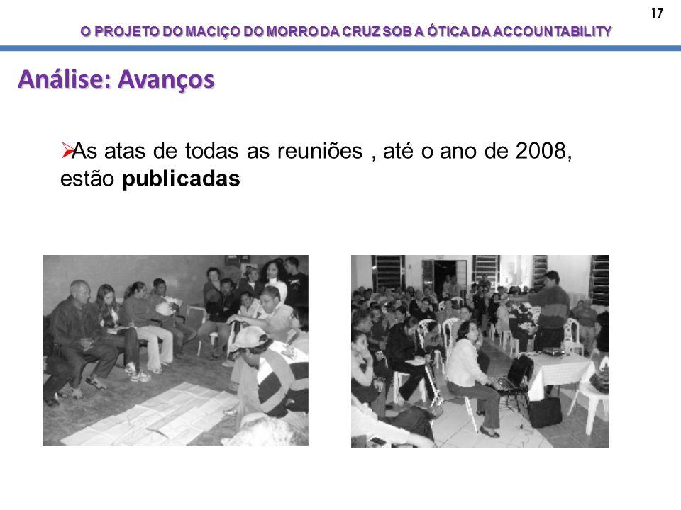 17 O PROJETO DO MACIÇO DO MORRO DA CRUZ SOB A ÓTICA DA ACCOUNTABILITY Análise: Avanços As atas de todas as reuniões, até o ano de 2008, estão publicadas