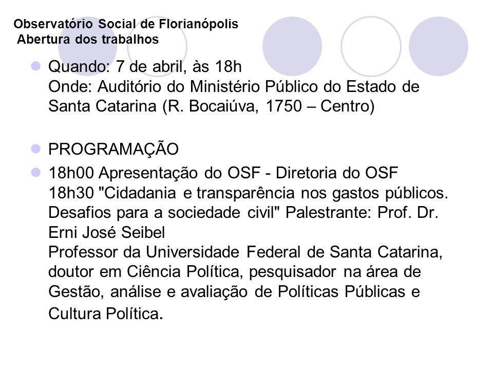 Observatório Social de Florianópolis Abertura dos trabalhos Quando: 7 de abril, às 18h Onde: Auditório do Ministério Público do Estado de Santa Catarina (R.