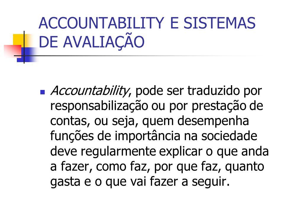 ACCOUNTABILITY E SISTEMAS DE AVALIAÇÃO Accountability, pode ser traduzido por responsabilização ou por prestação de contas, ou seja, quem desempenha f