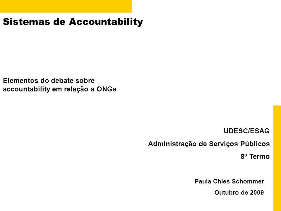 Sistemas de Accountability Paula Chies Schommer Outubro de 2009 UDESC/ESAG Administração de Serviços Públicos 8º Termo Elementos do debate sobre accountability em relação a ONGs