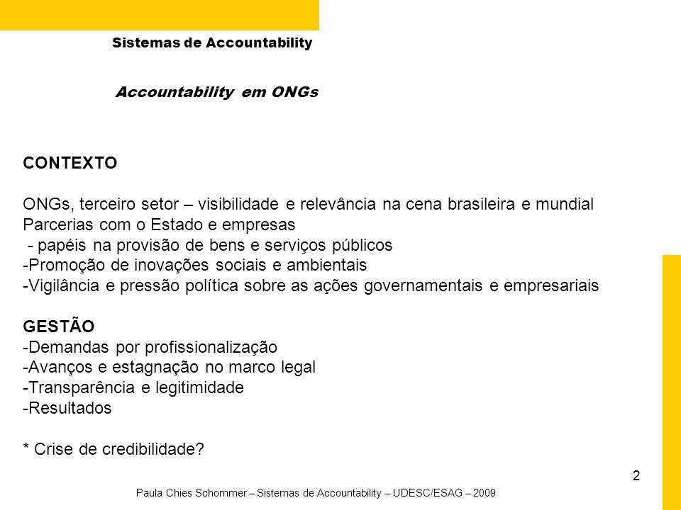 2 Paula Chies Schommer – Sistemas de Accountability – UDESC/ESAG – 2009 Accountability em ONGs CONTEXTO ONGs, terceiro setor – visibilidade e relevânc