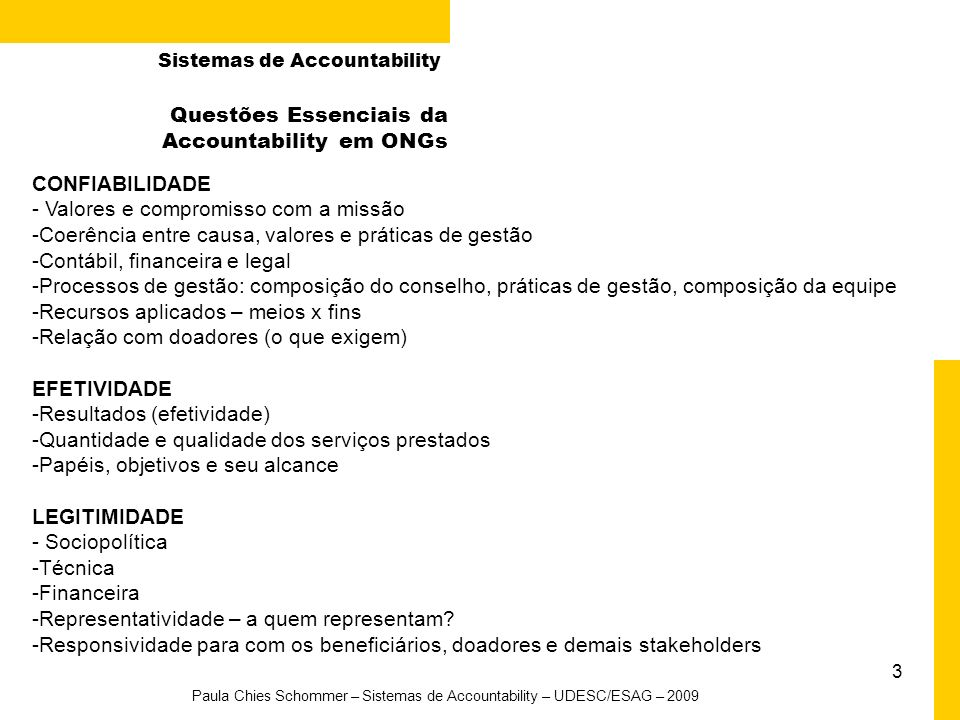 3 Paula Chies Schommer – Sistemas de Accountability – UDESC/ESAG – 2009 Questões Essenciais da Accountability em ONGs CONFIABILIDADE - Valores e compr