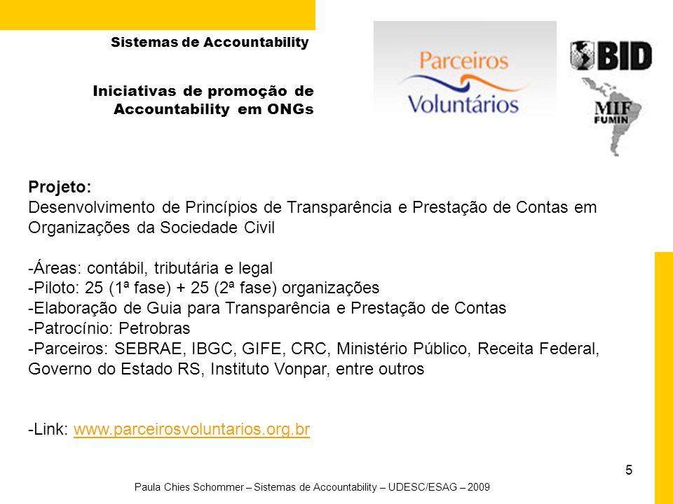 5 Paula Chies Schommer – Sistemas de Accountability – UDESC/ESAG – 2009 Iniciativas de promoção de Accountability em ONGs Projeto: Desenvolvimento de
