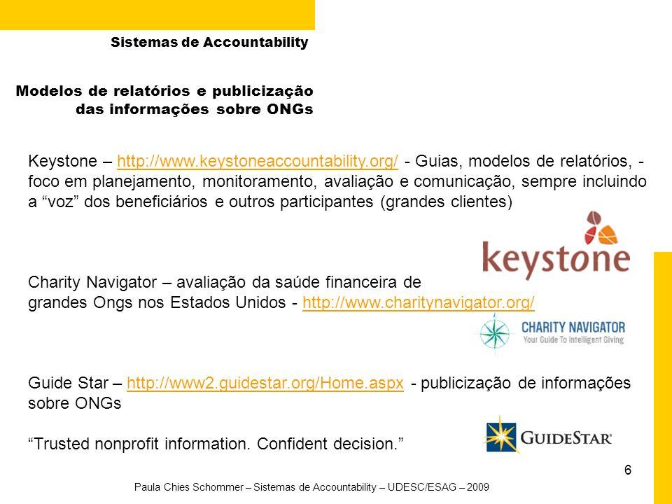 6 Paula Chies Schommer – Sistemas de Accountability – UDESC/ESAG – 2009 Modelos de relatórios e publicização das informações sobre ONGs Keystone – htt