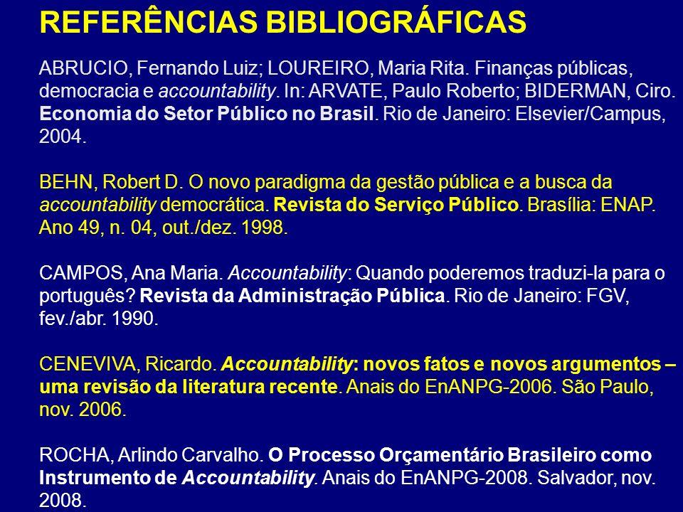 REFERÊNCIAS BIBLIOGRÁFICAS ABRUCIO, Fernando Luiz; LOUREIRO, Maria Rita. Finanças públicas, democracia e accountability. In: ARVATE, Paulo Roberto; BI