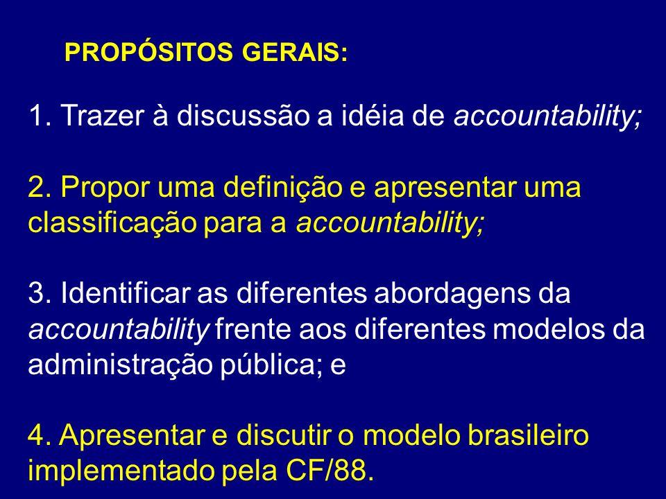 1. Trazer à discussão a idéia de accountability; 2. Propor uma definição e apresentar uma classificação para a accountability; 3. Identificar as difer