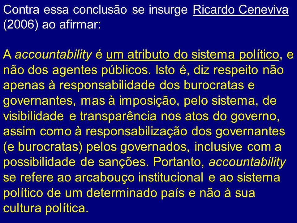 Contra essa conclusão se insurge Ricardo Ceneviva (2006) ao afirmar: A accountability é um atributo do sistema político, e não dos agentes públicos. I