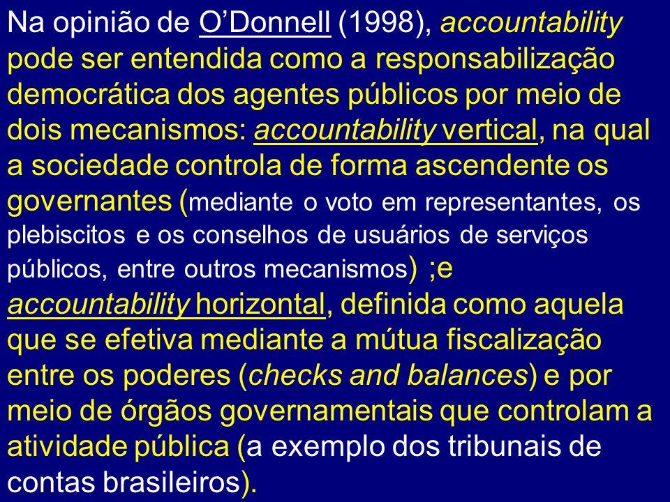 Abrucio e Loureiro (2004) definem accountability como a construção de mecanismos institucionais por meio dos quais os governantes são constrangidos a responder, ininterruptamente, por seus atos ou omissões perante os governados.