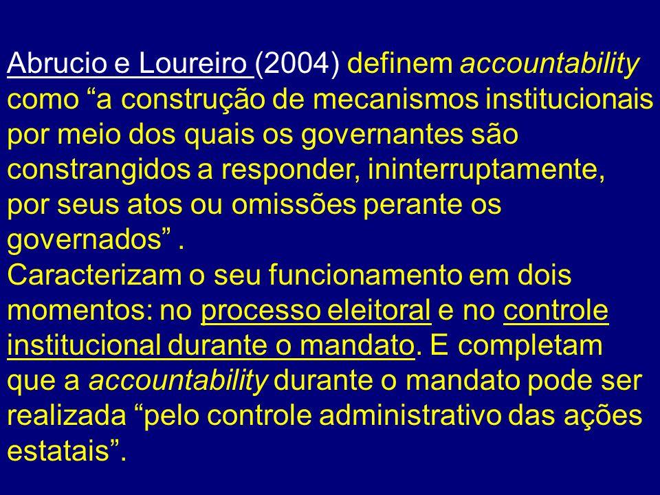 Uma classificação para a accountability Accountability vertical; e Accountability horizontal Processo eleitoral Controle institucional Segundo Guillermo ODonnell (1998) Segundo Abrucio e Loureiro (2004)