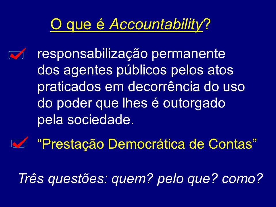 O que é Accountability? responsabilização permanente dos agentes públicos pelos atos praticados em decorrência do uso do poder que lhes é outorgado pe