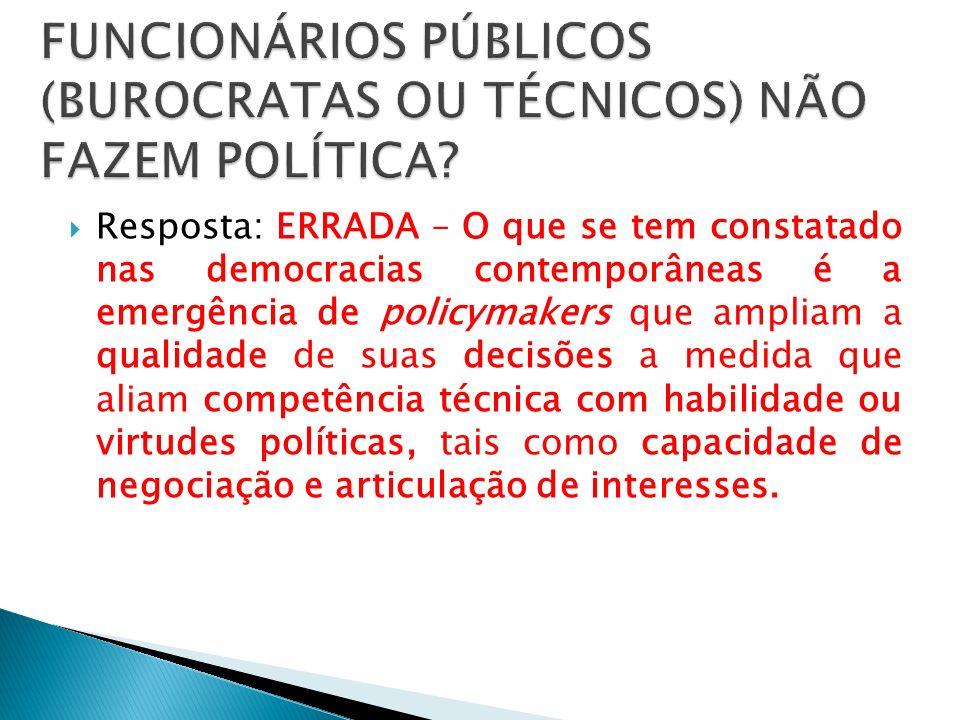 Resposta: ERRADA – O que se tem constatado nas democracias contemporâneas é a emergência de policymakers que ampliam a qualidade de suas decisões a me