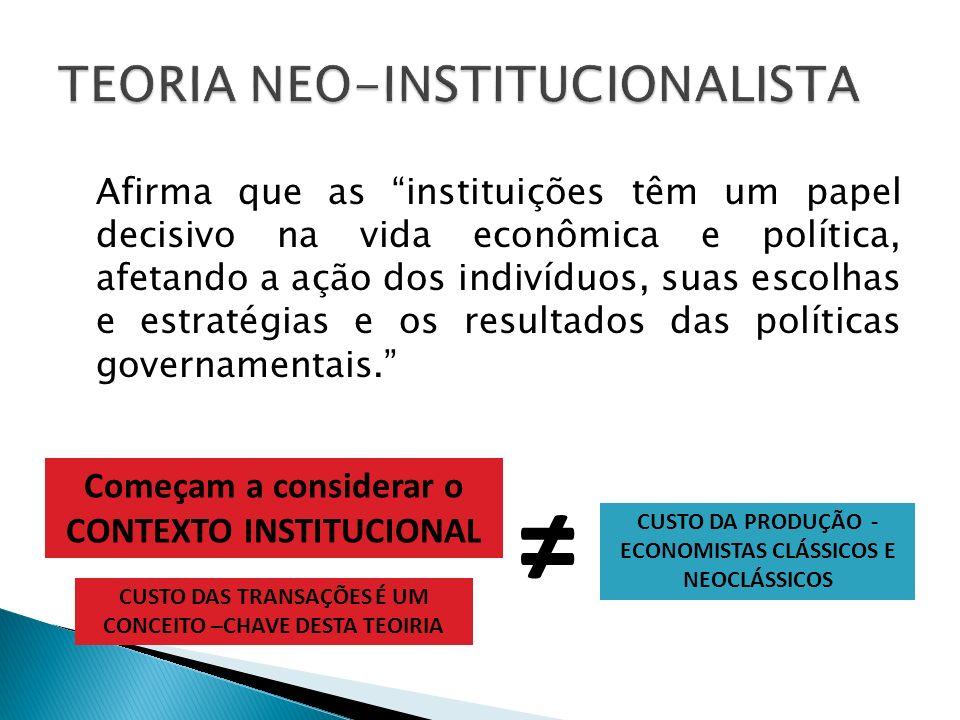 Afirma que as instituições têm um papel decisivo na vida econômica e política, afetando a ação dos indivíduos, suas escolhas e estratégias e os result