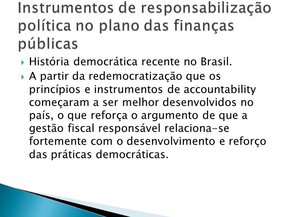 História democrática recente no Brasil. A partir da redemocratização que os princípios e instrumentos de accountability começaram a ser melhor desenvo