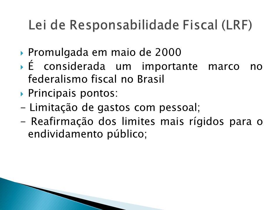 Promulgada em maio de 2000 É considerada um importante marco no federalismo fiscal no Brasil Principais pontos: - Limitação de gastos com pessoal; - R