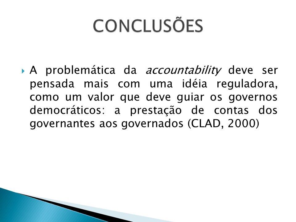 A problemática da accountability deve ser pensada mais com uma idéia reguladora, como um valor que deve guiar os governos democráticos: a prestação de