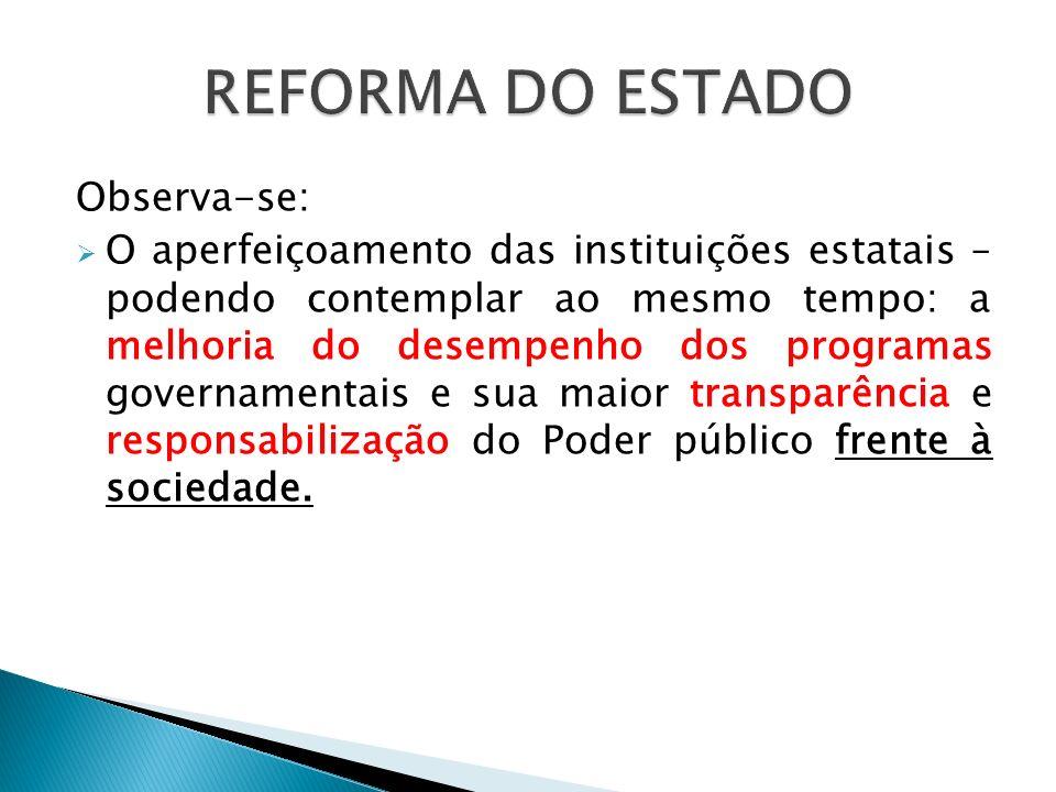 Observa-se: O aperfeiçoamento das instituições estatais – podendo contemplar ao mesmo tempo: a melhoria do desempenho dos programas governamentais e s
