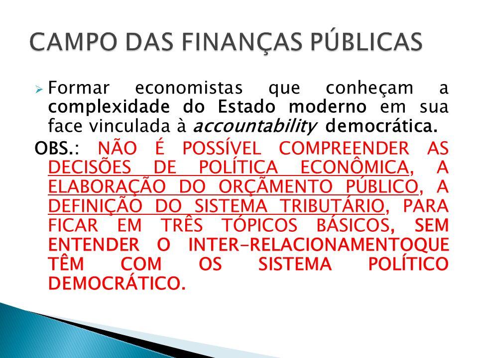 Formar economistas que conheçam a complexidade do Estado moderno em sua face vinculada à accountability democrática. OBS.: NÃO É POSSÍVEL COMPREENDER