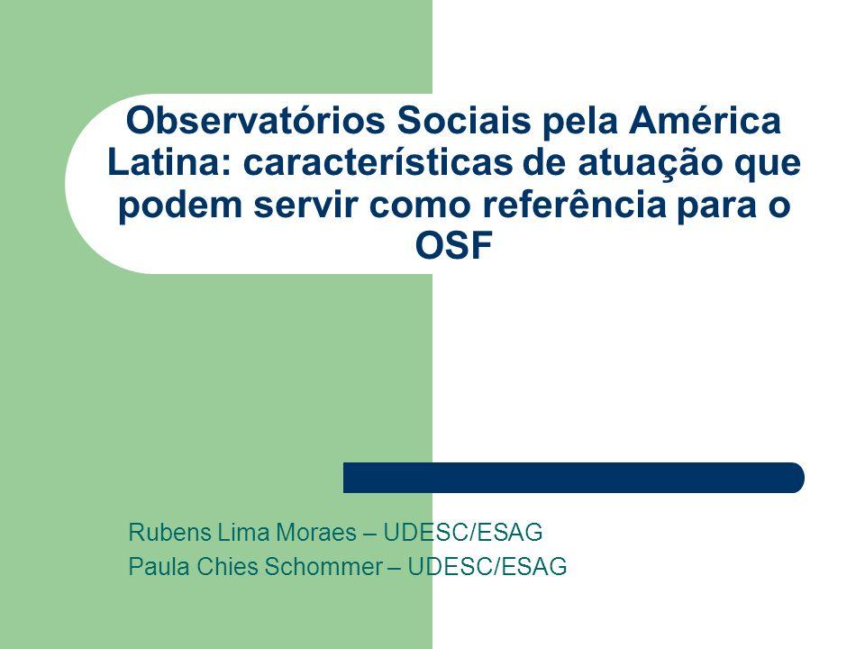 Observatórios Sociais pela América Latina: características de atuação que podem servir como referência para o OSF Rubens Lima Moraes – UDESC/ESAG Paul