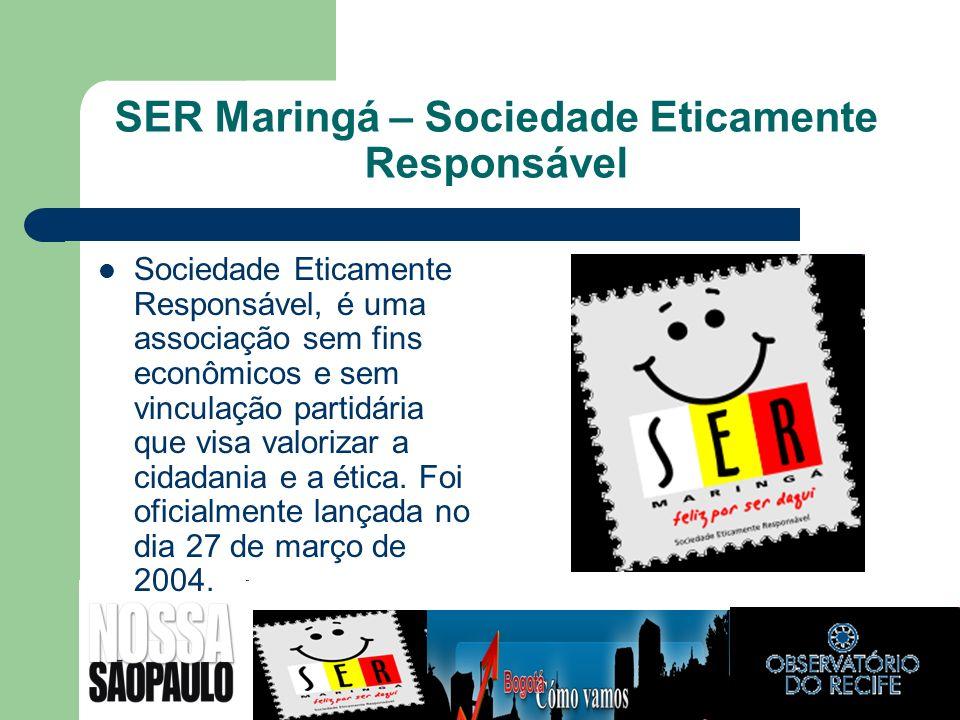SER Maringá – Sociedade Eticamente Responsável Sociedade Eticamente Responsável, é uma associação sem fins econômicos e sem vinculação partidária que