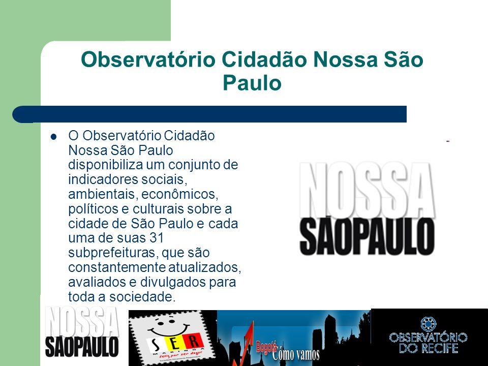 Observatório Cidadão Nossa São Paulo O Observatório Cidadão Nossa São Paulo disponibiliza um conjunto de indicadores sociais, ambientais, econômicos,
