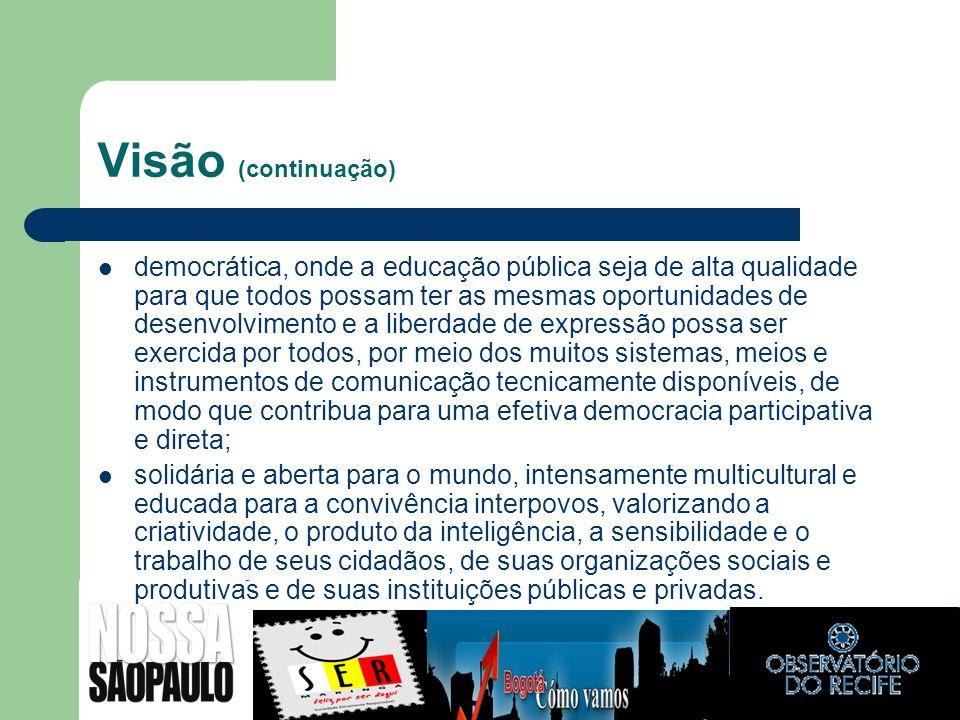 Visão (continuação) democrática, onde a educação pública seja de alta qualidade para que todos possam ter as mesmas oportunidades de desenvolvimento e